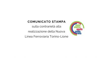 Comunicato Stampa sulla contrarietà alla realizzazione della Nuova Linea Ferroviaria Torino-Lione